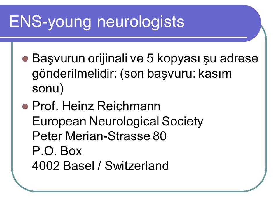 ENS-young neurologists Başvurun orijinali ve 5 kopyası şu adrese gönderilmelidir: (son başvuru: kasım sonu) Prof.