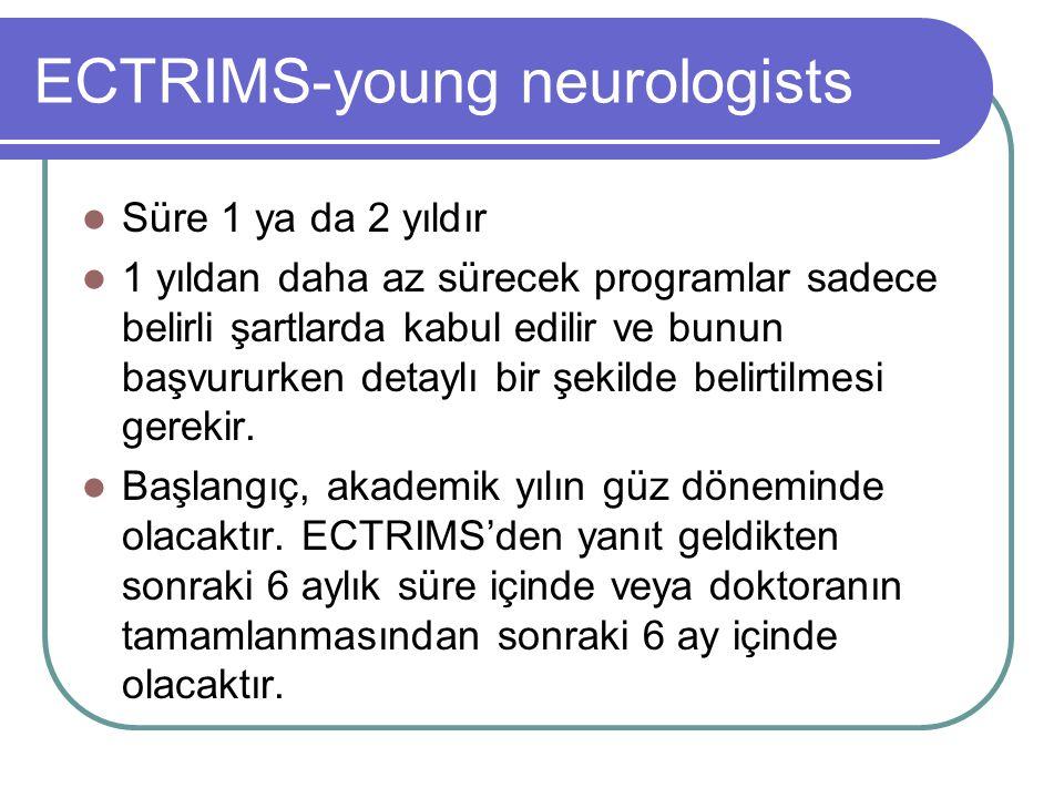 ECTRIMS-young neurologists Süre 1 ya da 2 yıldır 1 yıldan daha az sürecek programlar sadece belirli şartlarda kabul edilir ve bunun başvururken detaylı bir şekilde belirtilmesi gerekir.