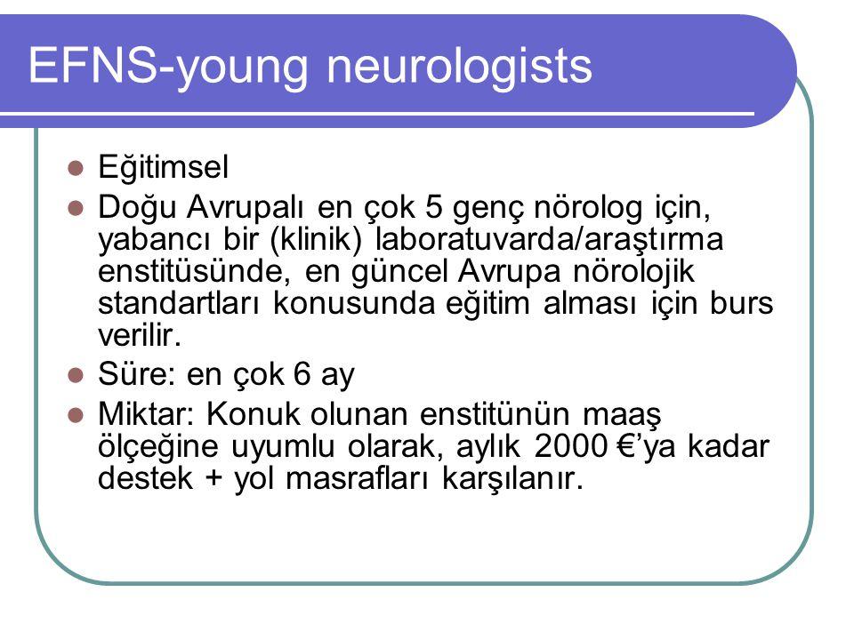 EFNS-young neurologists Eğitimsel Doğu Avrupalı en çok 5 genç nörolog için, yabancı bir (klinik) laboratuvarda/araştırma enstitüsünde, en güncel Avrupa nörolojik standartları konusunda eğitim alması için burs verilir.