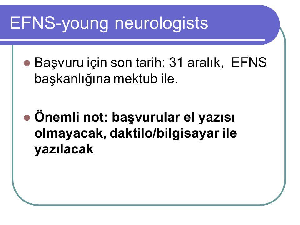 EFNS-young neurologists Başvuru için son tarih: 31 aralık, EFNS başkanlığına mektub ile.