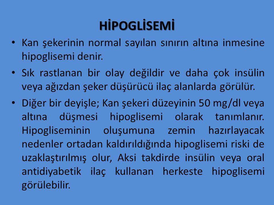 HİPOGLİSEMİ Kan şekerinin normal sayılan sınırın altına inmesine hipoglisemi denir.