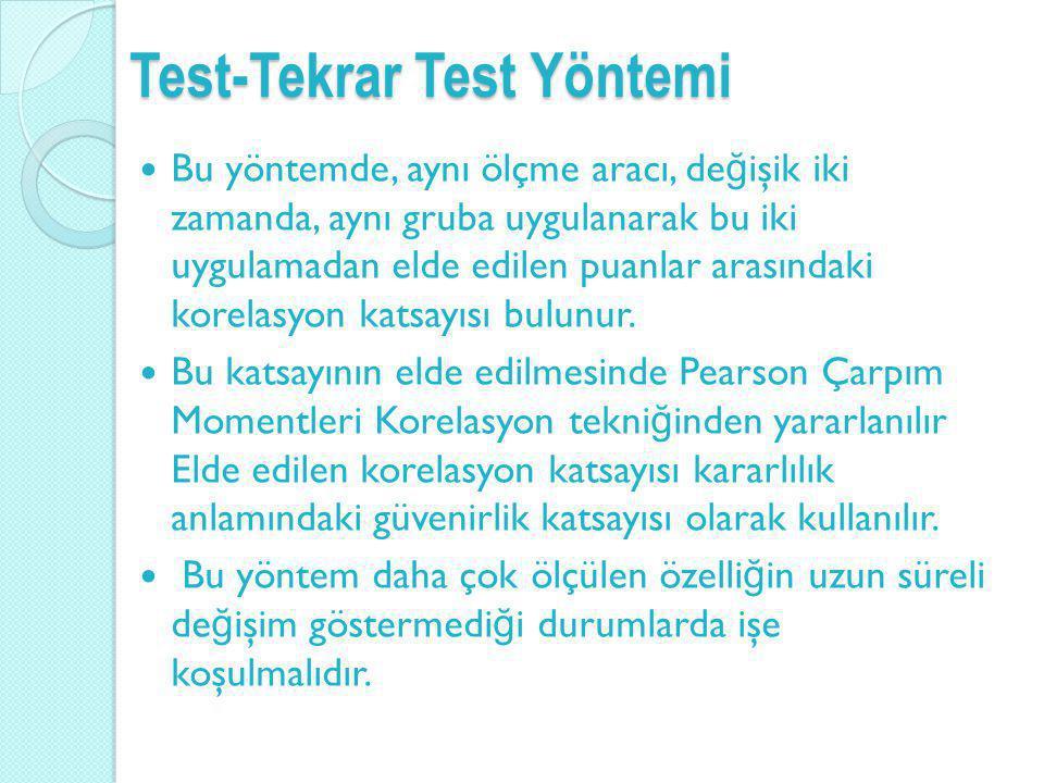 Test-Tekrar Test Yöntemi Bu yöntemde, aynı ölçme aracı, de ğ işik iki zamanda, aynı gruba uygulanarak bu iki uygulamadan elde edilen puanlar arasındak