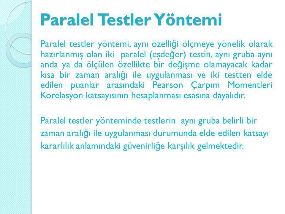 Paralel Testler Yöntemi Paralel testler yöntemi, aynı özelli ğ i ölçmeye yönelik olarak hazırlanmış olan iki paralel (eşde ğ er) testin, aynı gruba ay