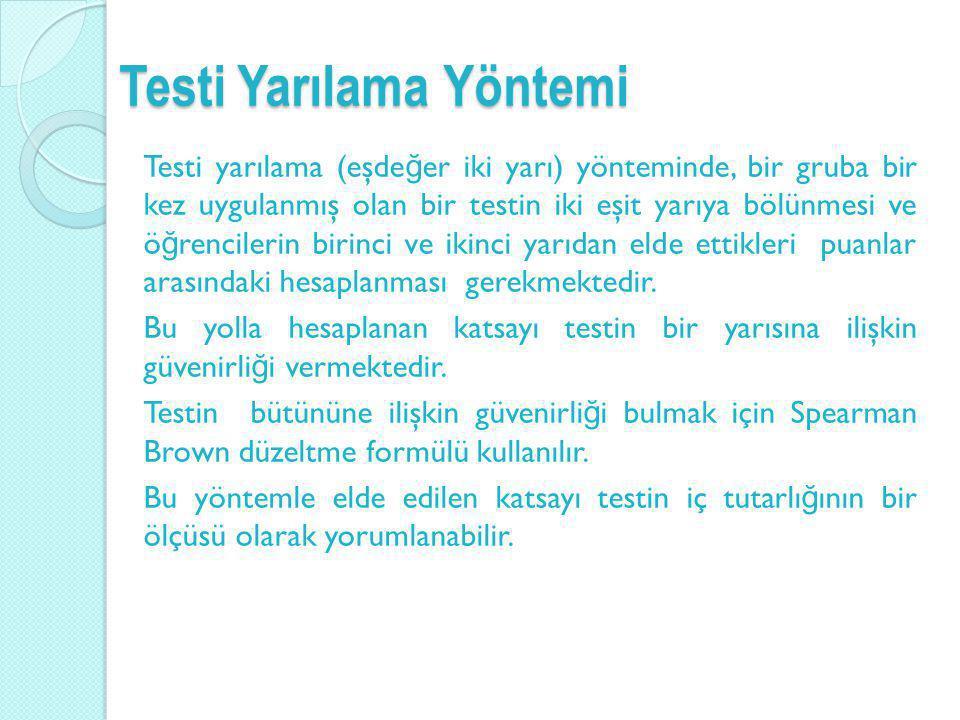 Testi Yarılama Yöntemi Testi yarılama (eşde ğ er iki yarı) yönteminde, bir gruba bir kez uygulanmış olan bir testin iki eşit yarıya bölünmesi ve ö ğ r