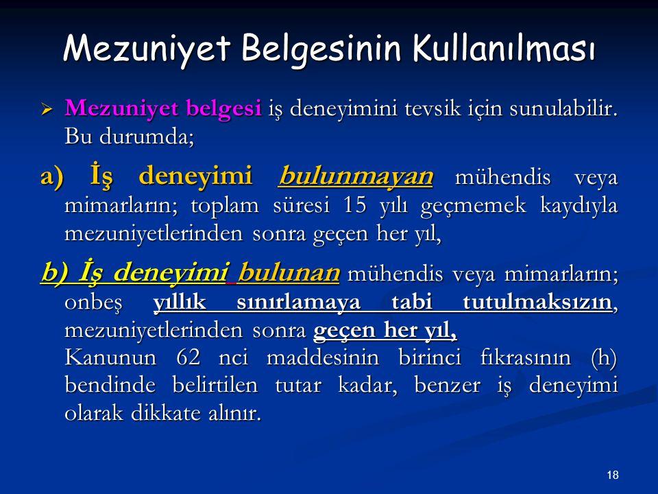 18 Mezuniyet Belgesinin Kullanılması  Mezuniyet belgesi iş deneyimini tevsik için sunulabilir.