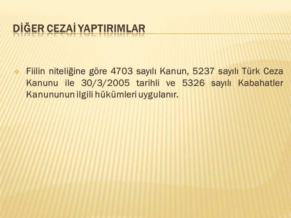  Fiilin niteliğine göre 4703 sayılı Kanun, 5237 sayılı Türk Ceza Kanunu ile 30/3/2005 tarihli ve 5326 sayılı Kabahatler Kanununun ilgili hükümleri uygulanır.