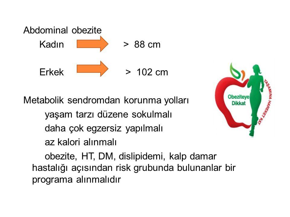 Abdominal obezite Kadın > 88 cm Erkek > 102 cm Metabolik sendromdan korunma yolları yaşam tarzı düzene sokulmalı daha çok egzersiz yapılmalı az kalori
