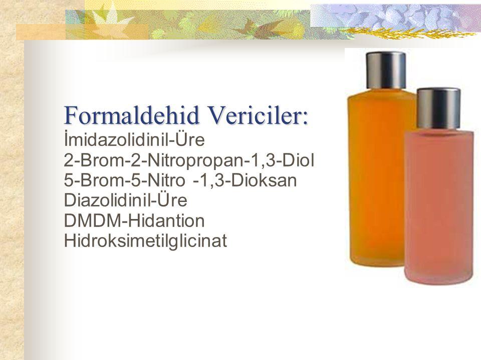Formaldehid Vericiler: Formaldehid Vericiler: İmidazolidinil-Üre 2-Brom-2-Nitropropan-1,3-Diol 5-Brom-5-Nitro -1,3-Dioksan Diazolidinil-Üre DMDM-Hidan