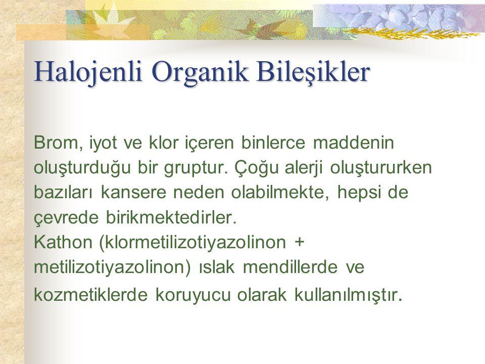 Halojenli Organik Bileşikler Halojenli Organik Bileşikler Brom, iyot ve klor içeren binlerce maddenin oluşturduğu bir gruptur. Çoğu alerji oluştururke