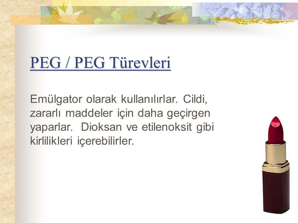 PEG / PEG Türevleri Emülgator olarak kullanılırlar. Cildi, zararlı maddeler için daha geçirgen yaparlar. Dioksan ve etilenoksit gibi kirlilikleri içer