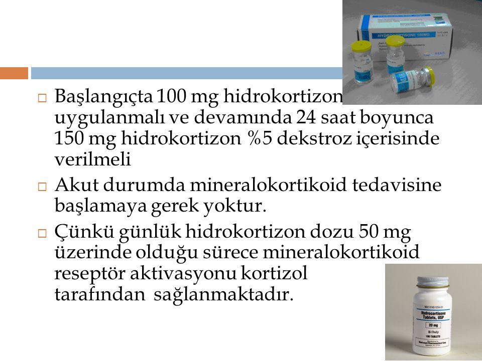  Başlangıçta 100 mg hidrokortizon uygulanmalı ve devamında 24 saat boyunca 150 mg hidrokortizon %5 dekstroz içerisinde verilmeli  Akut durumda miner