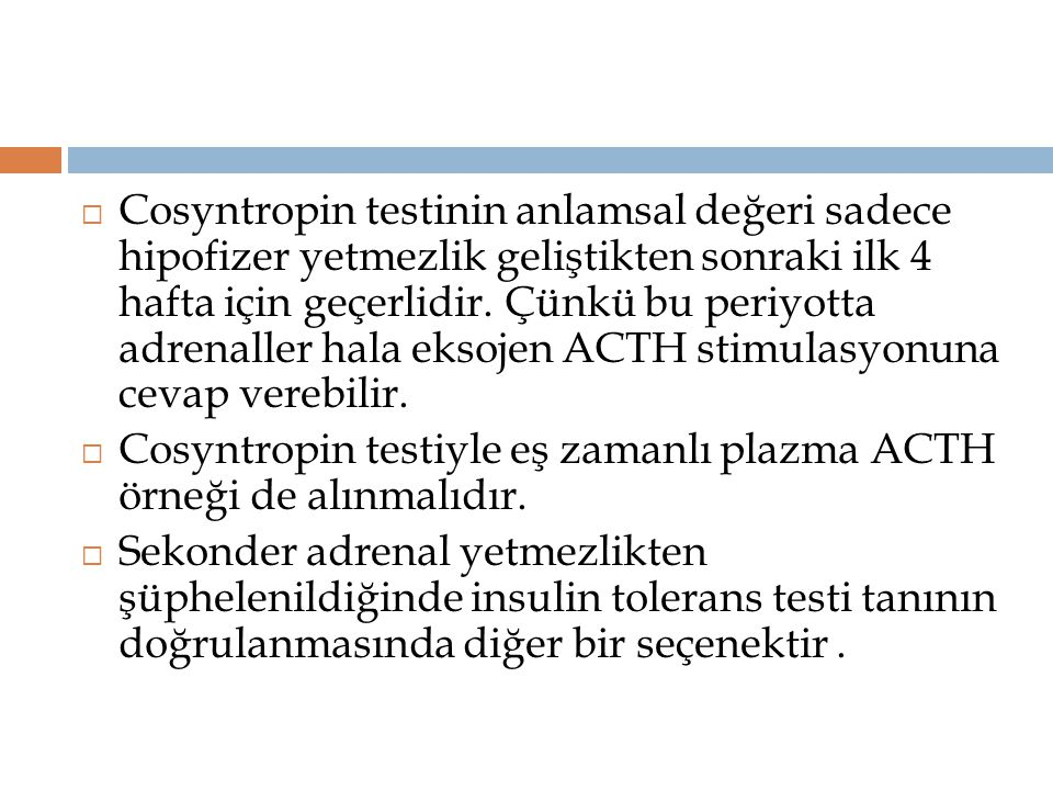  Cosyntropin testinin anlamsal değeri sadece hipofizer yetmezlik geliştikten sonraki ilk 4 hafta için geçerlidir. Çünkü bu periyotta adrenaller hala