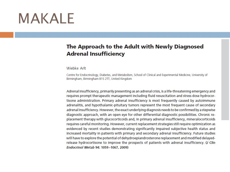 Mineralokortikoid replasmanı  Primer adrenal yetmezliği olan hastalarda mineralokortikoid replasmanı yapılması gerekir.