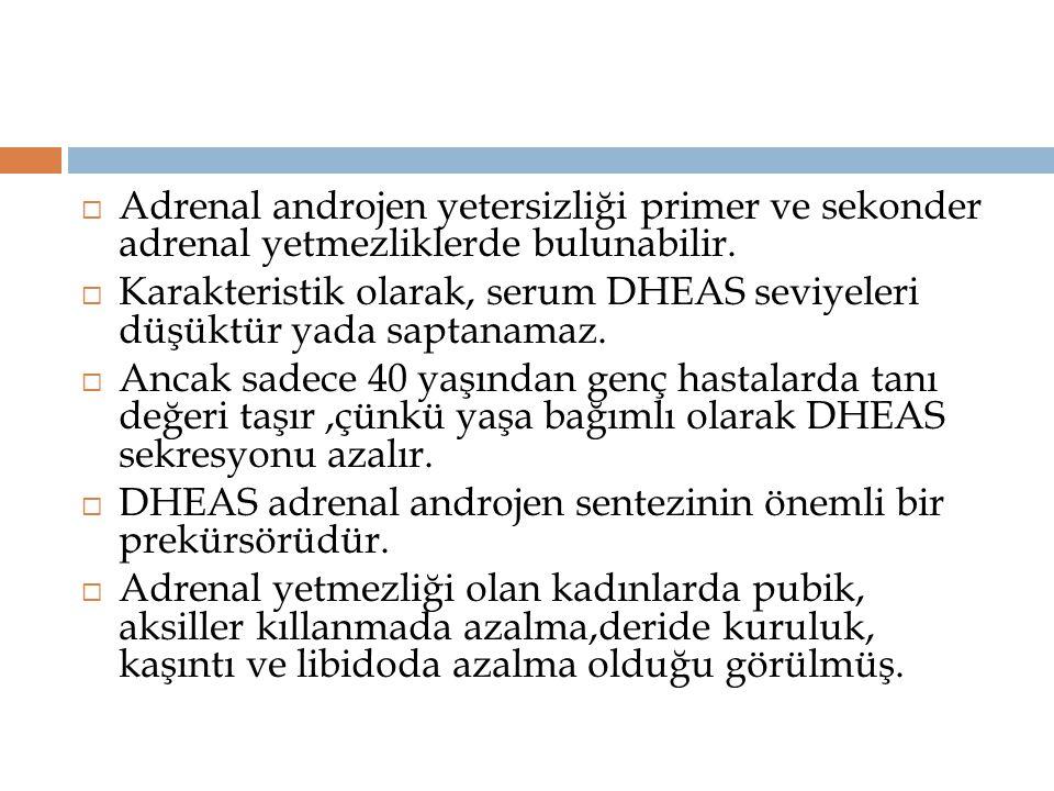  Adrenal androjen yetersizliği primer ve sekonder adrenal yetmezliklerde bulunabilir.  Karakteristik olarak, serum DHEAS seviyeleri düşüktür yada sa
