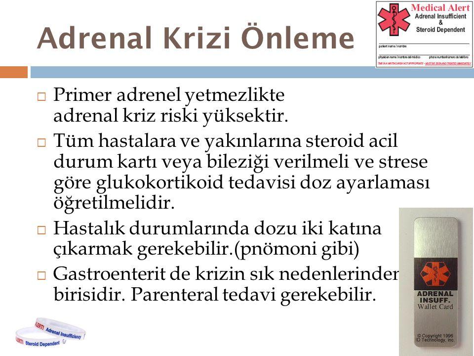 Adrenal Krizi Önleme  Primer adrenel yetmezlikte adrenal kriz riski yüksektir.  Tüm hastalara ve yakınlarına steroid acil durum kartı veya bileziği