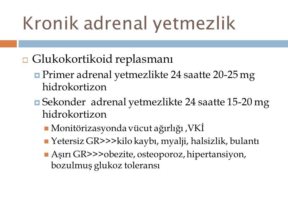 Kronik adrenal yetmezlik  Glukokortikoid replasmanı  Primer adrenal yetmezlikte 24 saatte 20-25 mg hidrokortizon  Sekonder adrenal yetmezlikte 24 s