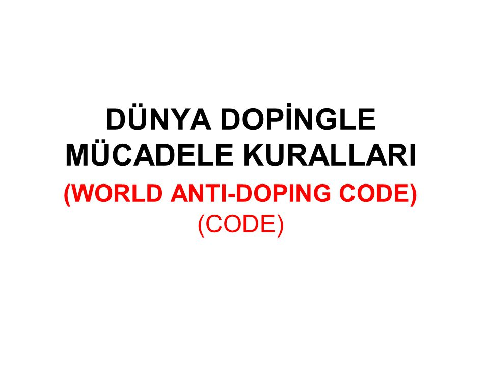 DÜNYA DOPİNGLE MÜCADELE KURALLARI (WORLD ANTI-DOPING CODE) (CODE)