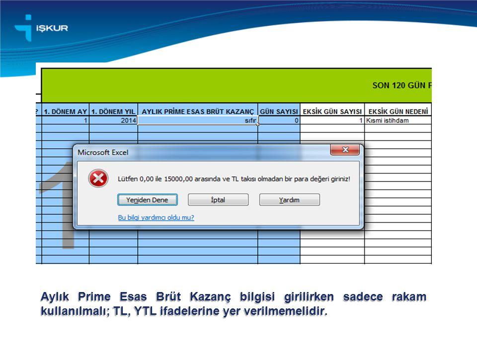 Aylık Prime Esas Brüt Kazanç bilgisi girilirken sadece rakam kullanılmalı; TL, YTL ifadelerine yer verilmemelidir.