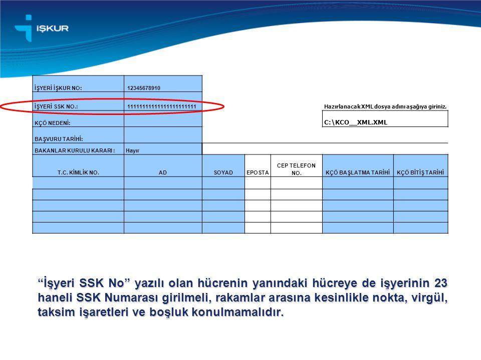 İşyeri SSK No yazılı olan hücrenin yanındaki hücreye de işyerinin 23 haneli SSK Numarası girilmeli, rakamlar arasına kesinlikle nokta, virgül, taksim işaretleri ve boşluk konulmamalıdır.