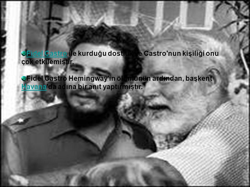 Fidel CastroFidel Castro ile kurduğu dostluk ve Castro'nun kişiliği onu çok etkilemiştir. Fidel Castro Hemingway'in ölümünün ardından, başkent Havana'