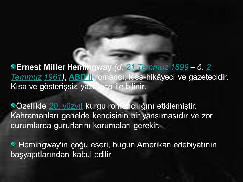 Ernest Miller Hemingway (d. 21 Temmuz 1899 – ö. 2 Temmuz 1961), ABD'li romancı, kısa-hikâyeci ve gazetecidir. Kısa ve gösterişsiz yazı tarzı ile bilin