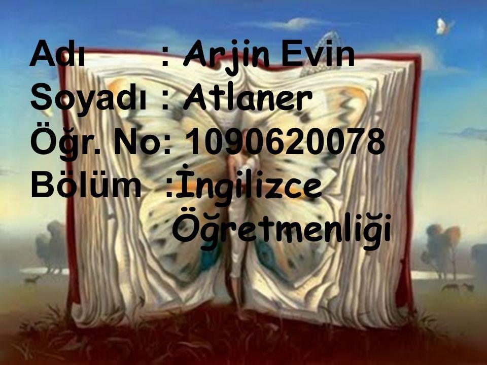 Adı : Arjin Evin Soyadı : Atlaner Öğr. No: 1090620078 Bölüm : İngilizce Öğretmenliği
