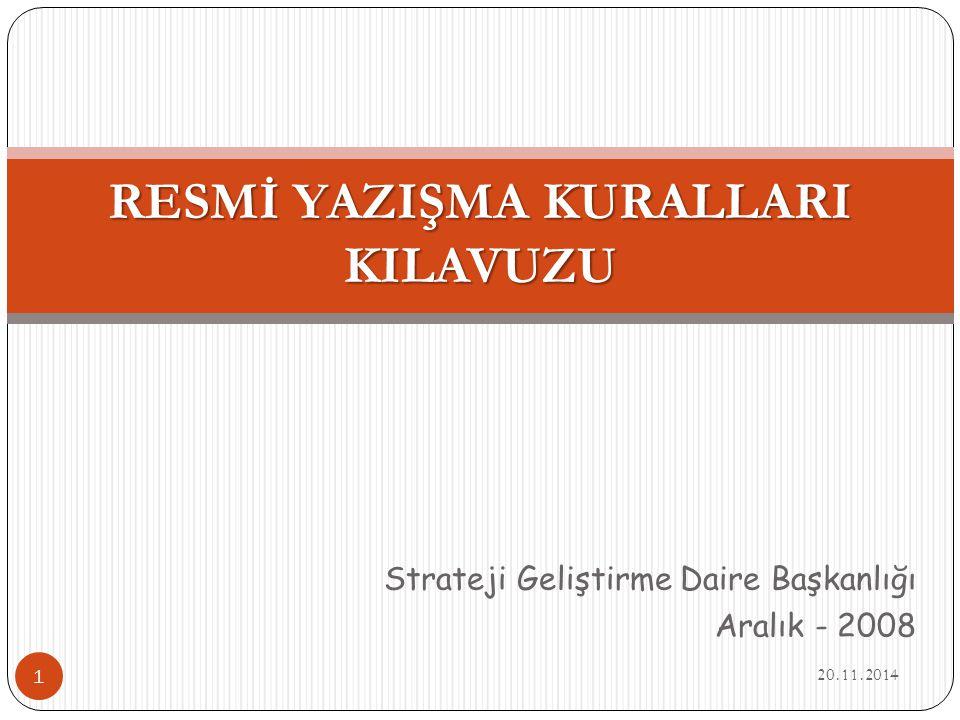 Strateji Geliştirme Daire Başkanlığı Aralık - 2008 RESMİ YAZIŞMA KURALLARI KILAVUZU 20.11.2014 1