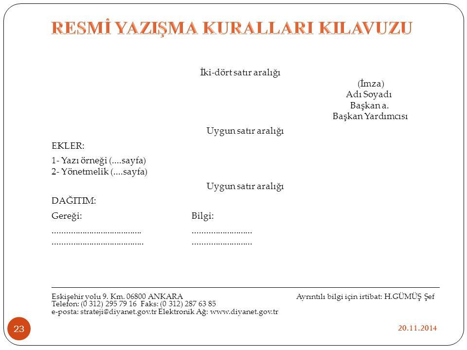 İki-dört satır aralığı (İmza) Adı Soyadı Başkan a. Başkan Yardımcısı Uygun satır aralığı EKLER: 1- Yazı örneği (....sayfa) 2- Yönetmelik (....sayfa) U