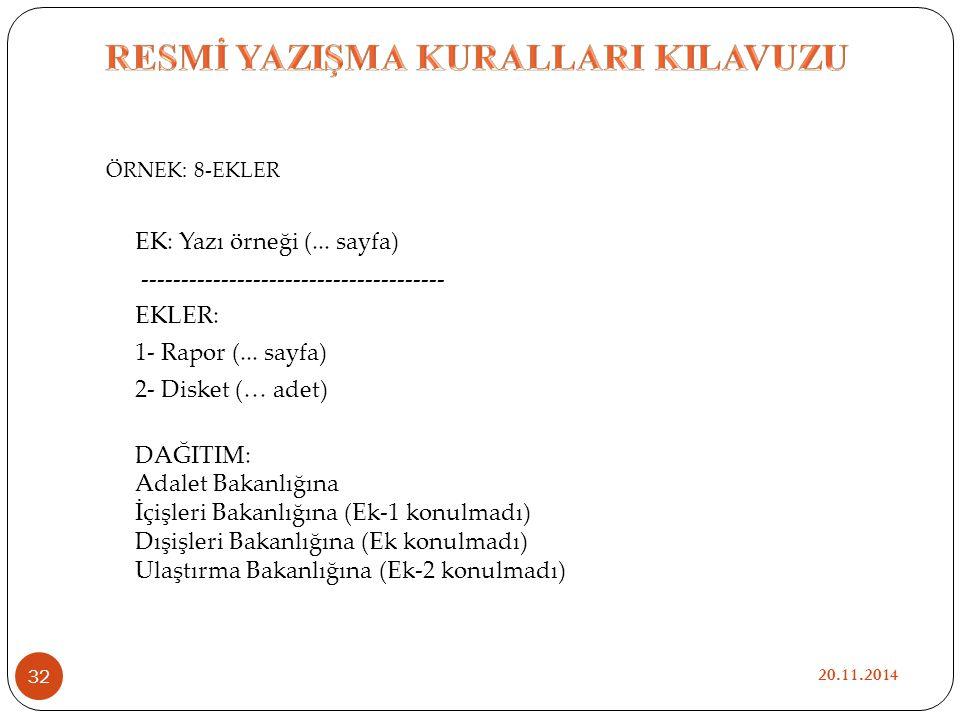 ÖRNEK: 8-EKLER EK: Yazı örneği (... sayfa) -------------------------------------- EKLER: 1- Rapor (... sayfa) 2- Disket (… adet) DAĞITIM: Adalet Bakan