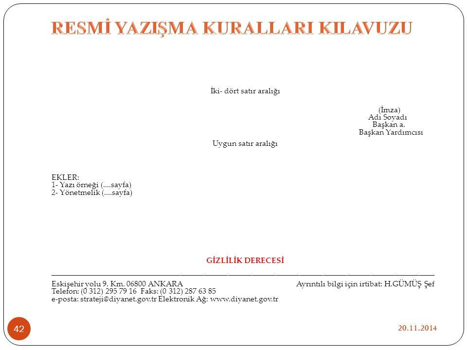 İki- dört satır aralığı (İmza) Adı Soyadı Başkan a. Başkan Yardımcısı Uygun satır aralığı EKLER: 1- Yazı örneği (....sayfa) 2- Yönetmelik (....sayfa)