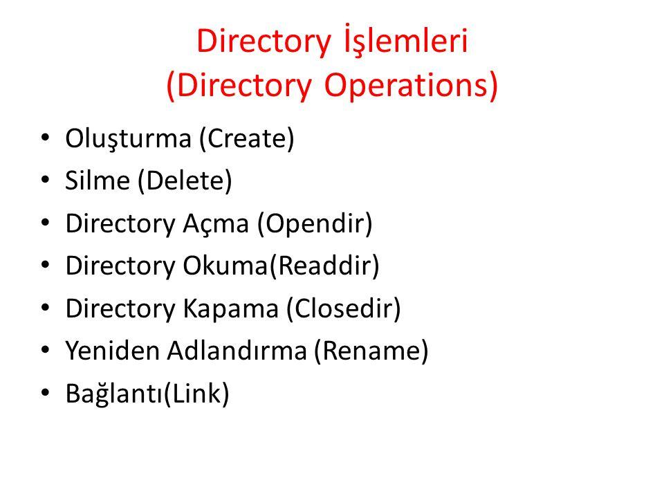 Directory İşlemleri (Directory Operations) Oluşturma (Create) Silme (Delete) Directory Açma (Opendir) Directory Okuma(Readdir) Directory Kapama (Close