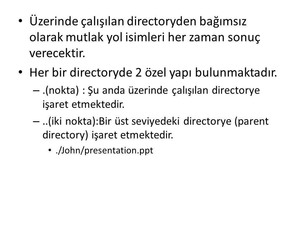Üzerinde çalışılan directoryden bağımsız olarak mutlak yol isimleri her zaman sonuç verecektir. Her bir directoryde 2 özel yapı bulunmaktadır. –.(nokt