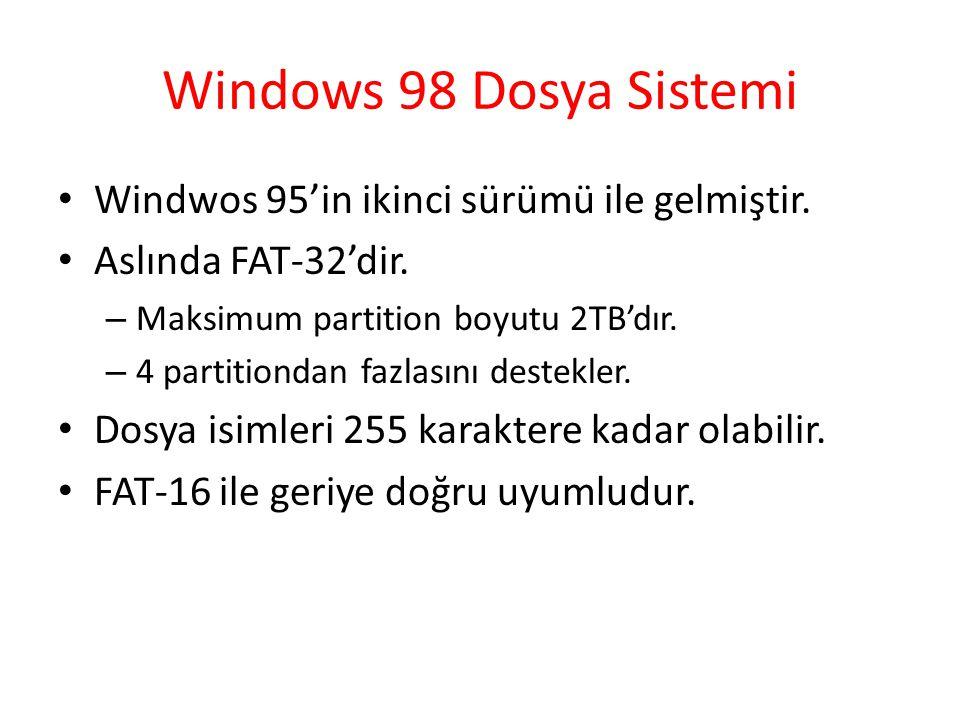 Windows 98 Dosya Sistemi Windwos 95'in ikinci sürümü ile gelmiştir. Aslında FAT-32'dir. – Maksimum partition boyutu 2TB'dır. – 4 partitiondan fazlasın