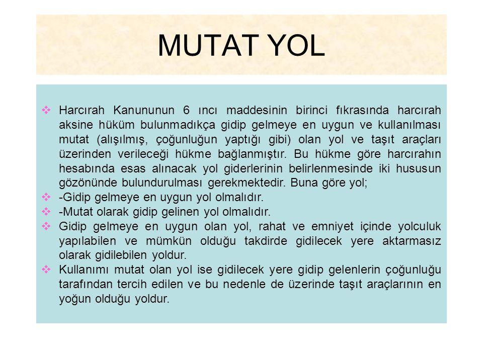 MUTAT YOL  Harcırah Kanununun 6 ıncı maddesinin birinci fıkrasında harcırah aksine hüküm bulunmadıkça gidip gelmeye en uygun ve kullanılması mutat (a
