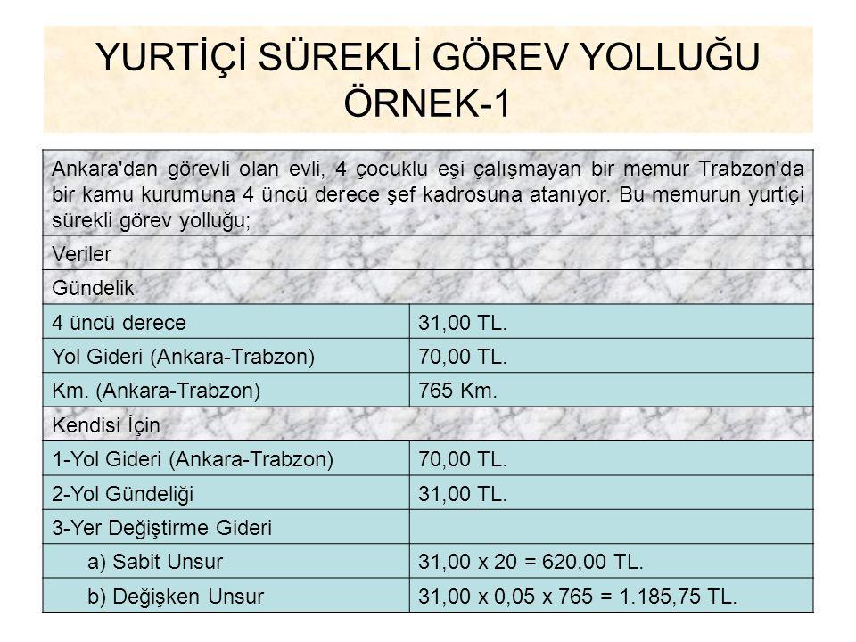 YURTİÇİ SÜREKLİ GÖREV YOLLUĞU ÖRNEK-1 Ankara'dan görevli olan evli, 4 çocuklu eşi çalışmayan bir memur Trabzon'da bir kamu kurumuna 4 üncü derece şef