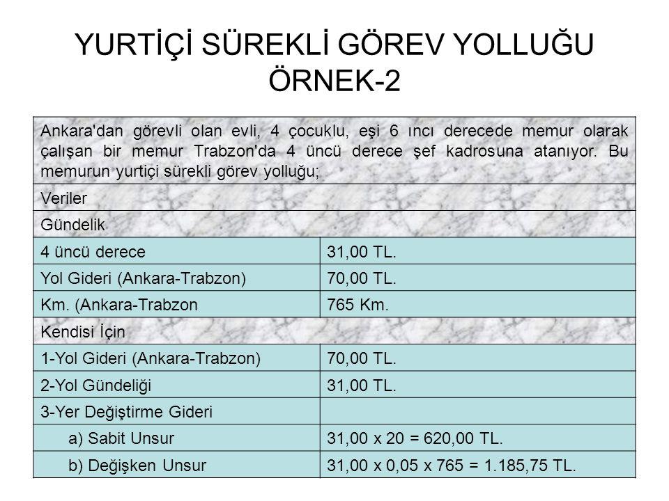 YURTİÇİ SÜREKLİ GÖREV YOLLUĞU ÖRNEK-2 Ankara'dan görevli olan evli, 4 çocuklu, eşi 6 ıncı derecede memur olarak çalışan bir memur Trabzon'da 4 üncü de