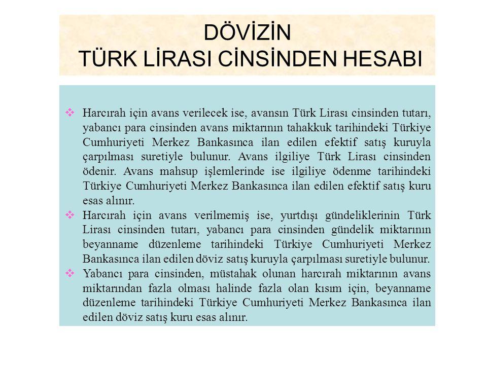 DÖVİZİN TÜRK LİRASI CİNSİNDEN HESABI  Harcırah için avans verilecek ise, avansın Türk Lirası cinsinden tutarı, yabancı para cinsinden avans miktarını