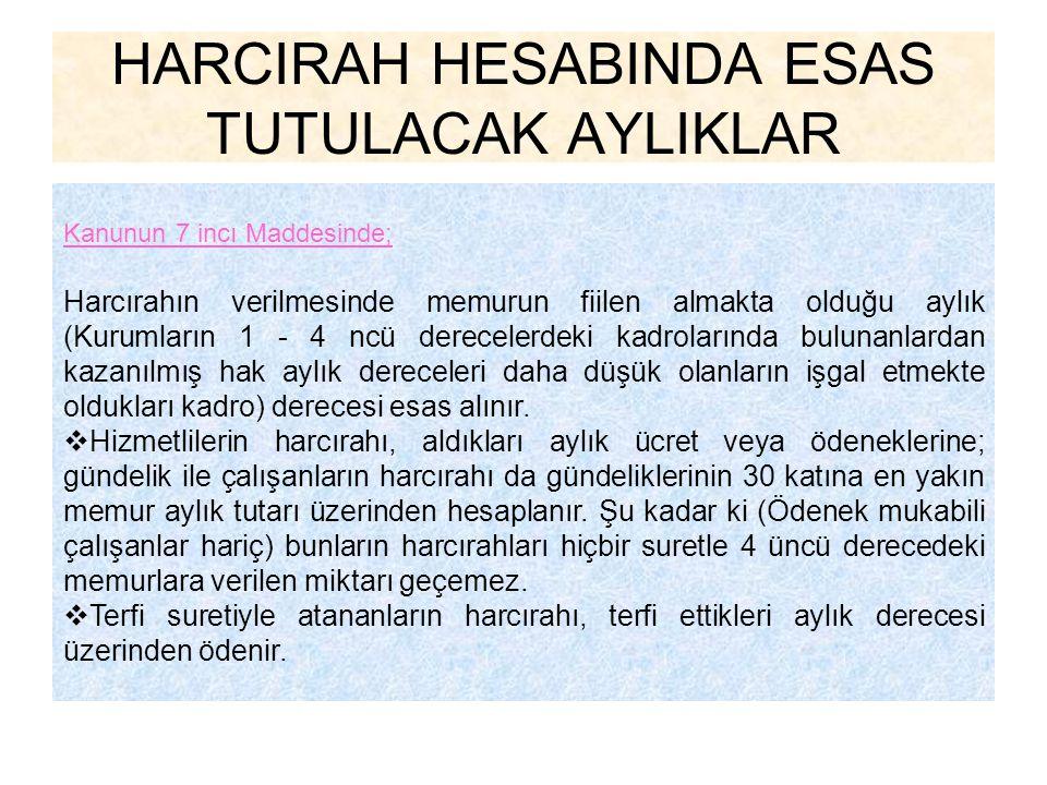 HARCIRAH HESABINDA ESAS TUTULACAK AYLIKLAR Kanunun 7 incı Maddesinde; Harcırahın verilmesinde memurun fiilen almakta olduğu aylık (Kurumların 1 - 4 nc