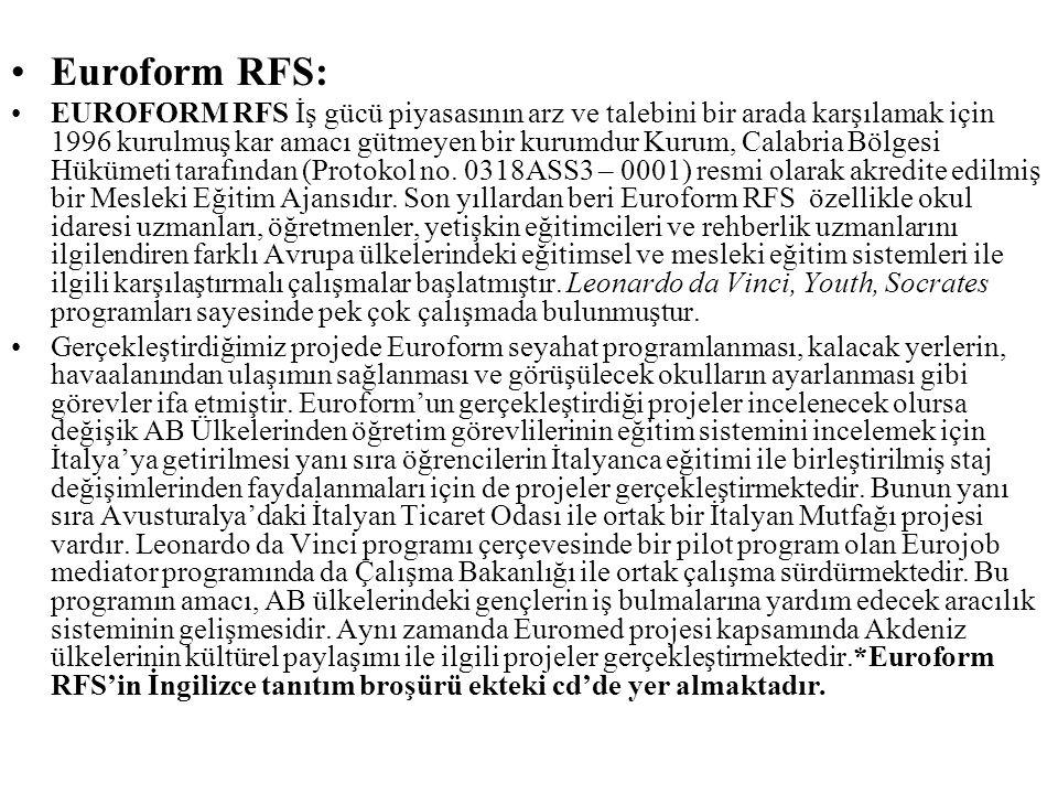 Euroform RFS: EUROFORM RFS İş gücü piyasasının arz ve talebini bir arada karşılamak için 1996 kurulmuş kar amacı gütmeyen bir kurumdur Kurum, Calabria