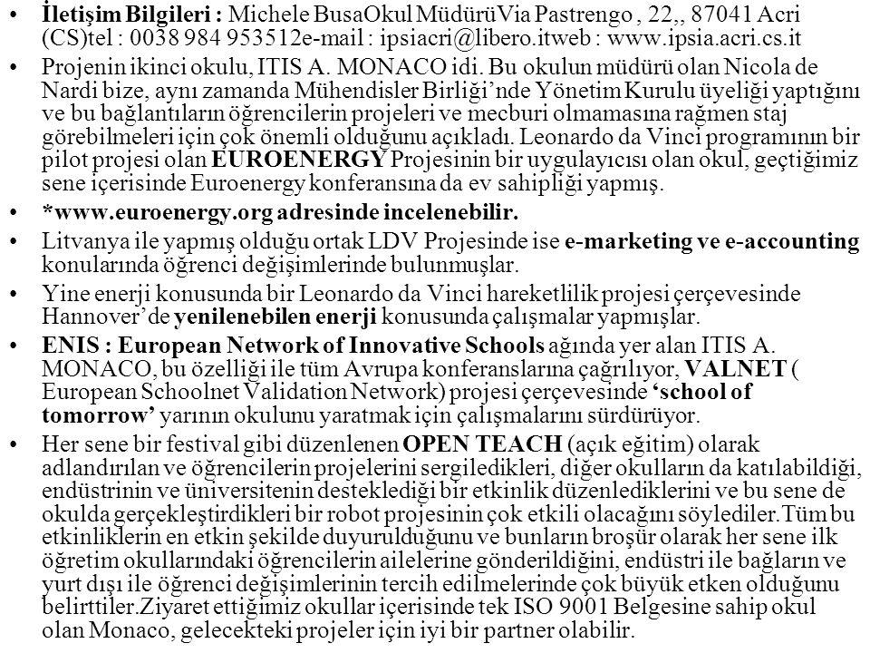 İletişim Bilgileri : Michele BusaOkul MüdürüVia Pastrengo, 22,, 87041 Acri (CS)tel : 0038 984 953512e-mail : ipsiacri@libero.itweb : www.ipsia.acri.cs