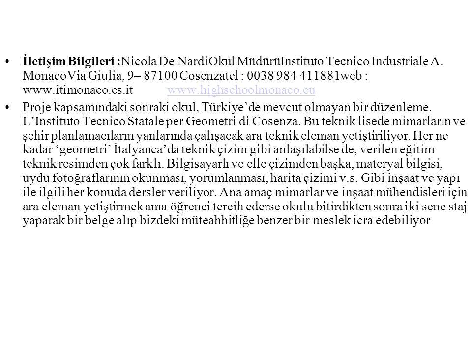 İletişim Bilgileri :Nicola De NardiOkul MüdürüInstituto Tecnico Industriale A. MonacoVia Giulia, 9– 87100 Cosenzatel : 0038 984 411881web : www.itimon