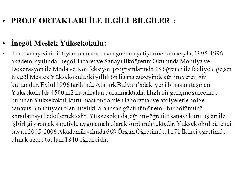 PROJE ORTAKLARI İLE İLGİLİ BİLGİLER : İnegöl Meslek Yüksekokulu: Türk sanayisinin ihtiyacı olan ara insan gücünü yetiştirmek amacıyla, 1995-1996 akade
