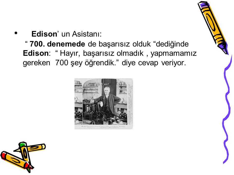 """Edison' un Asistanı: """" 700. denemede de başarısız olduk """"dediğinde Edison: """" Hayır, başarısız olmadık, yapmamamız gereken 700 şey öğrendik."""" diye ceva"""