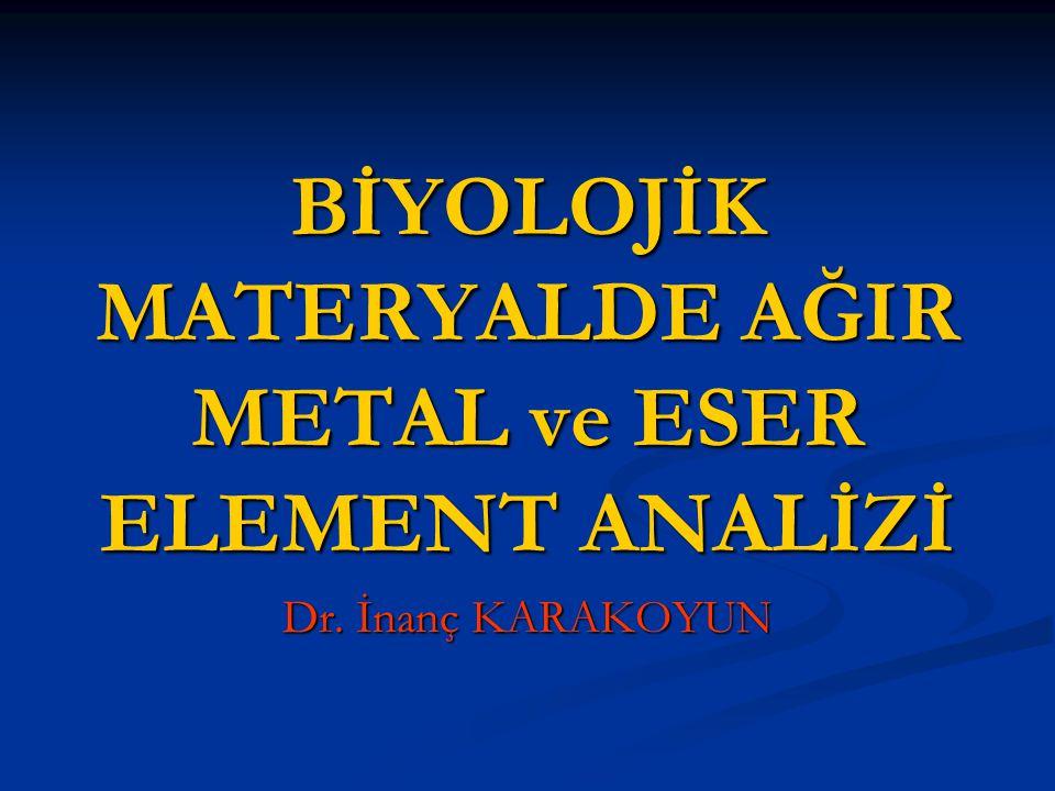 BİYOLOJİK MATERYALDE AĞIR METAL ve ESER ELEMENT ANALİZİ Dr. İnanç KARAKOYUN