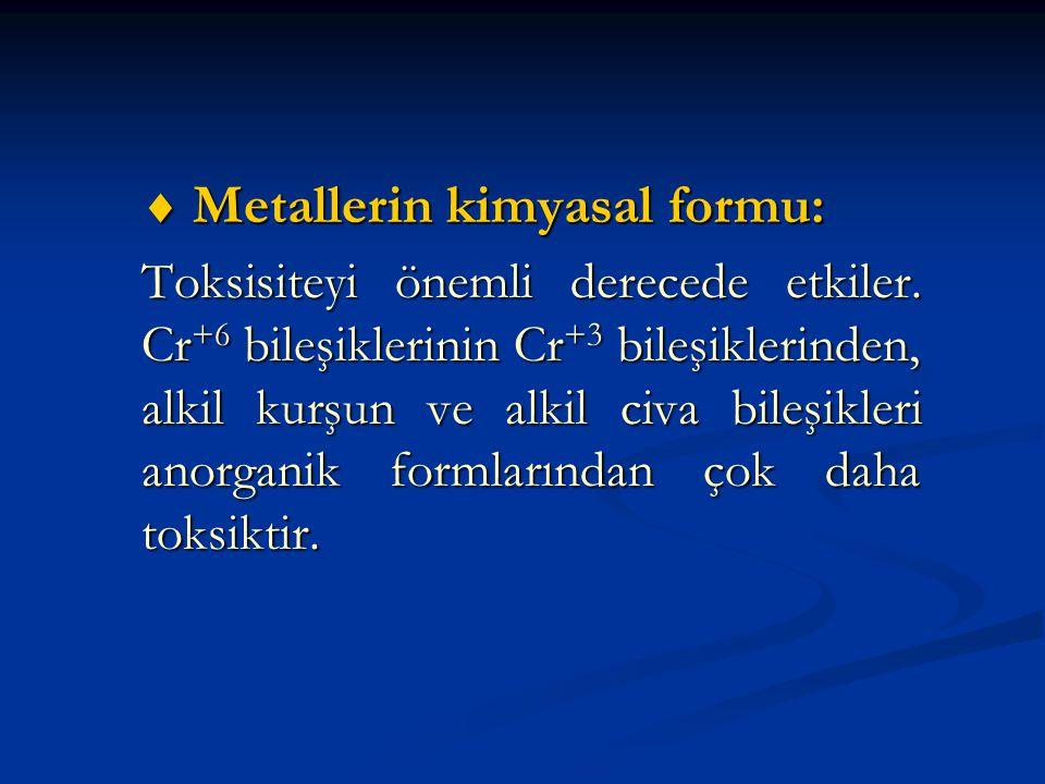  Metallerin kimyasal formu: Toksisiteyi önemli derecede etkiler. Cr +6 bileşiklerinin Cr +3 bileşiklerinden, alkil kurşun ve alkil civa bileşikleri a