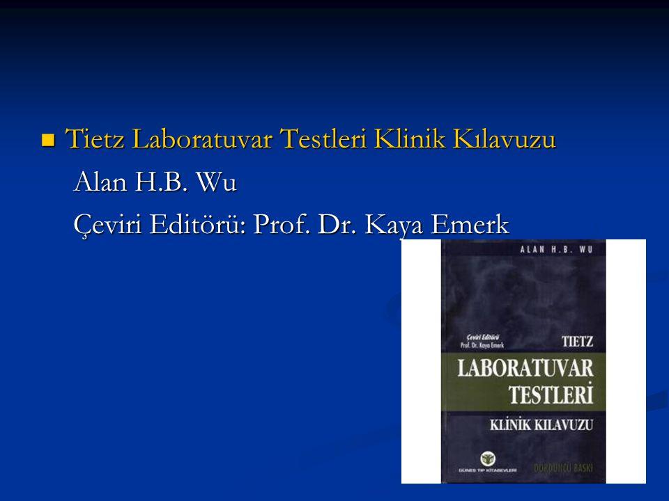 Tietz Laboratuvar Testleri Klinik Kılavuzu Tietz Laboratuvar Testleri Klinik Kılavuzu Alan H.B. Wu Alan H.B. Wu Çeviri Editörü: Prof. Dr. Kaya Emerk Ç