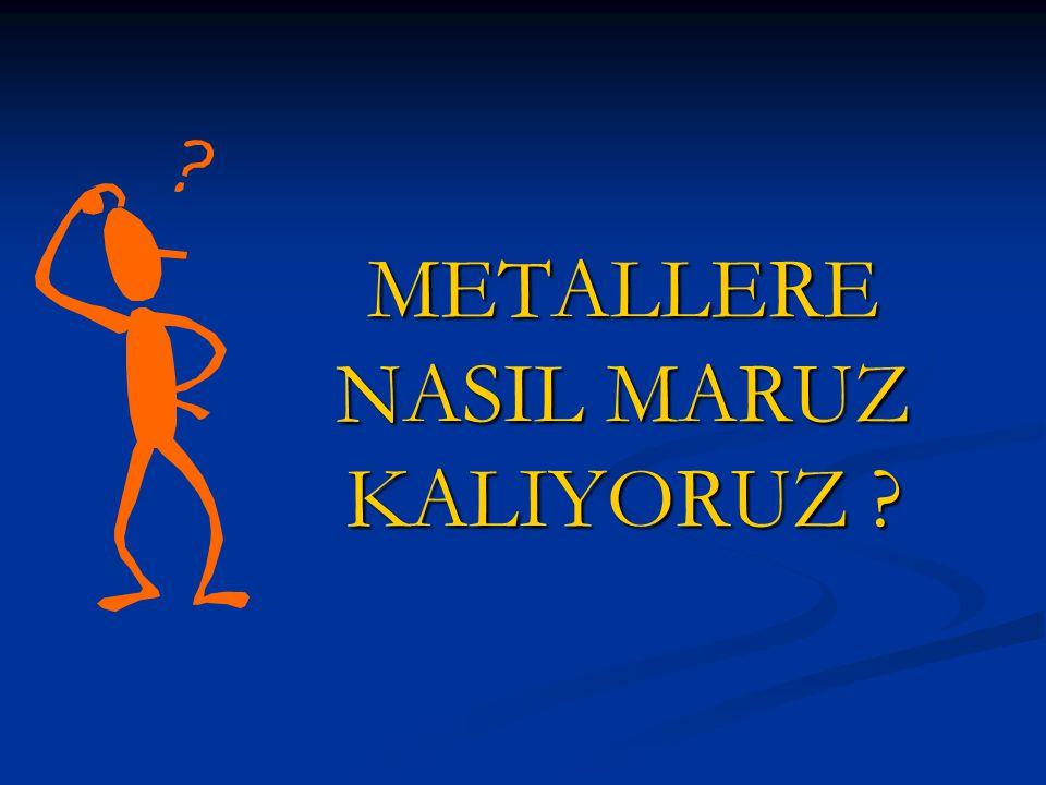 METALLERE NASIL MARUZ KALIYORUZ ?