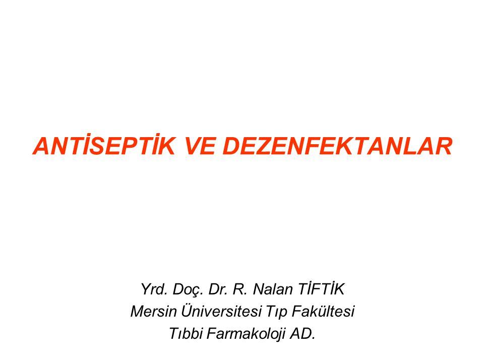 ANTİSEPTİK VE DEZENFEKTANLAR Yrd. Doç. Dr. R. Nalan TİFTİK Mersin Üniversitesi Tıp Fakültesi Tıbbi Farmakoloji AD.