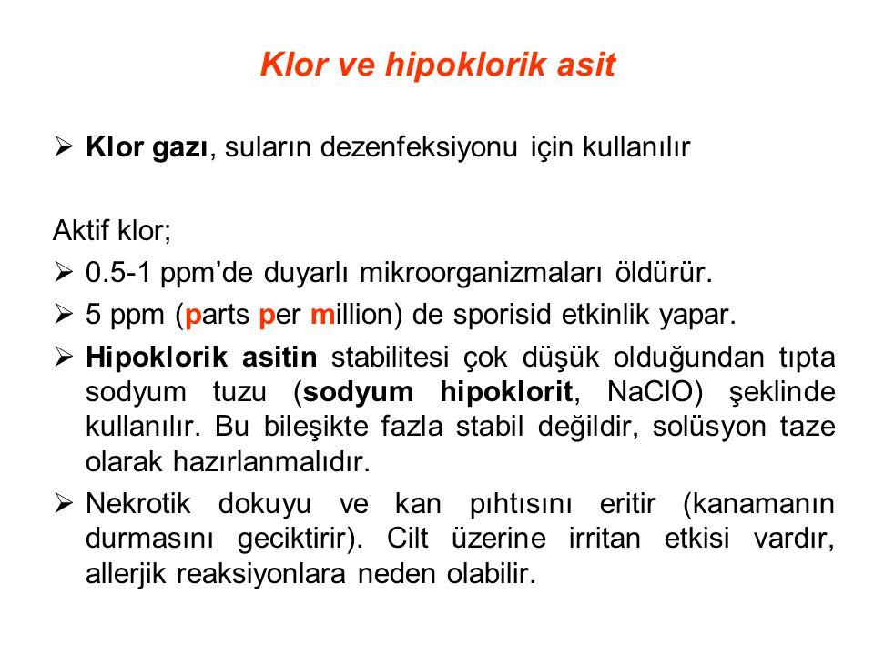 Klor ve hipoklorik asit  Klor gazı, suların dezenfeksiyonu için kullanılır Aktif klor;  0.5-1 ppm'de duyarlı mikroorganizmaları öldürür.  5 ppm (pa