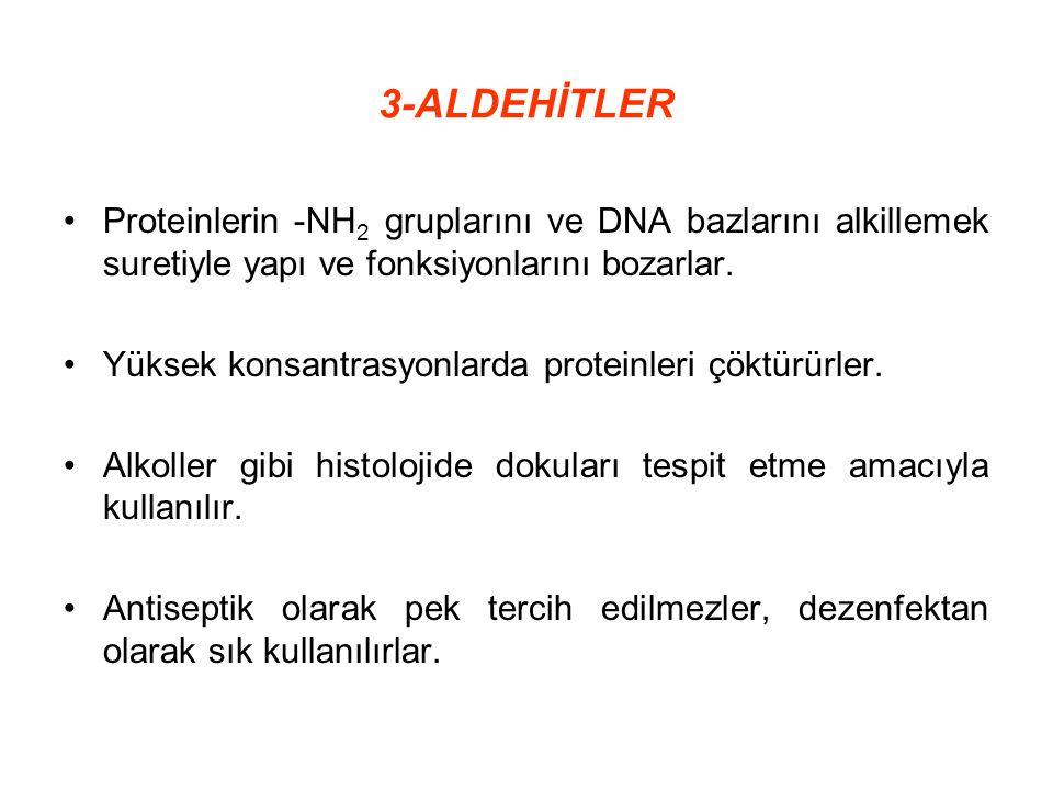 3-ALDEHİTLER Proteinlerin -NH 2 gruplarını ve DNA bazlarını alkillemek suretiyle yapı ve fonksiyonlarını bozarlar. Yüksek konsantrasyonlarda proteinle